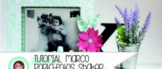 Tutorial Scrapbooking: Tutorial decoración marco shaker con Xènia Crafts