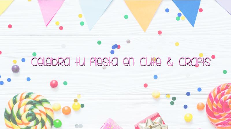 fiestas y cumpleaños creativos en cute & crafts Santa Coloma de Gramenet Barcelona